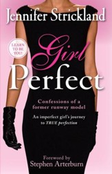 Girl Perfect: An imperfect girl's journey to true perfection (confessions of a former runway model) - eBook