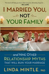 I Married You Not Your Family: And nine other relationship myths that will ruin your marriage - eBook