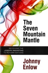 The Seven Mountain Mantle: Receiving the Joseph Anointing to Reform Nations - eBook