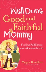 Well Done Good and Faithful Mommy: Finding Fullfilment as a Mom-on-the-Go - eBook