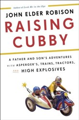 Raising Cubby: A Father and Son's Adventures with Asperger's, Trains, Tractors, and High Explosives - eBook