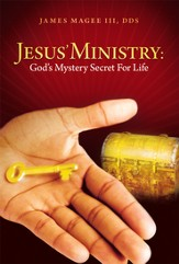 Jesus' Ministry: God's Mystery Secret For Life - eBook