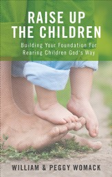 Raise Up the Children: Building Your Foundation For Rearing Children God's Way - eBook