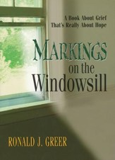 Markings on the Windowsill: A Book About Grief That's Really About Hope