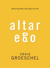 Altar Ego: Becoming Who God Says You Are - Slightly Imperfect