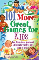 101 MORE Great Games for Kids: Active, Bible-Based Fun for Christian Education