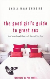The Good Girl's Guide to Great Sex (And You Thought Bad Girls Have All the Fun)