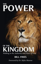 The Power of the Kingdom: Walking in the Authority and Power of God - eBook
