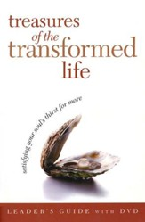 Treasures of the Transformed Life: Satisfying Your Soul's Thirst for More: Leader's Guide with DVD