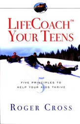 LifeCoach Your Teens: Five Principles to Help Your Kids Thrive