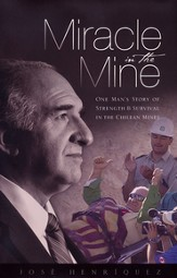 Miracle in the Mine: One Man's Story of Strength and Survival in the Chilean Mines