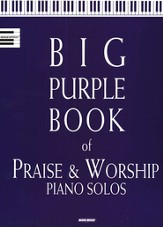 Big Purple Book of Praise & Worship Piano Solos, Volume 1