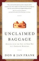 Unclaimed Baggage: Dealing with the Past on Your Way to a Stronger Marriage