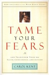 Tame Your Fears: And Transform Them Into Faith, Confidence, and Action