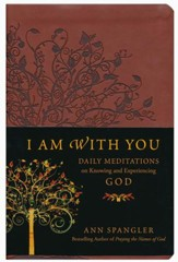 I Am with You: Daily Meditations on Knowing and Experiencing God--imitation leather, brown