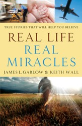 Real Life, Real Miracles: True Stories That Will Help You Believe - eBook
