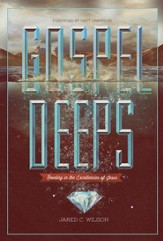 Gospel Deeps: Reveling in the Excellencies of Jesus - eBook