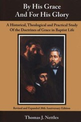 By His Grace And For His Glory: A Historical, Theological and Practical Study of the Doctrines of Grace in Baptist Life