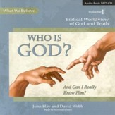 Biblical Worldview of God and Truth: Who is  God and Can I Really Know Him? MP3 CD