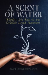 A Scent of Water: Bringing Life Back to the Christian School Movement - eBook