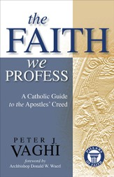 The Faith We Profess: A Catholic Guide to the Apostles' Creed - eBook