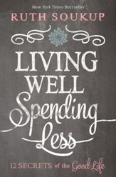 Living Well Spending Less: 12 Secrets of the Good Life