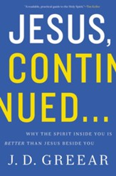 Jesus, Continued . . . Why the Spirit Inside You Is Better Than Jesus Beside You