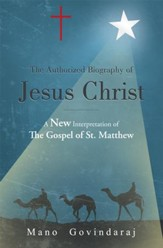 The Authorized Biography of Jesus Christ: A new interpretation of the Gospel of St. Matthew - eBook