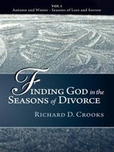 Finding God in the Seasons of Divorce: Vol I - Autumn and Winter - Seasons of Loss and Sorrow - eBook