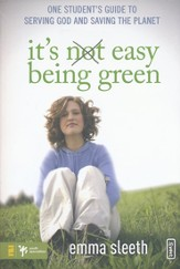 It's Easy Being Green: One Student's Guide to Serving God and Saving the Planet - eBook