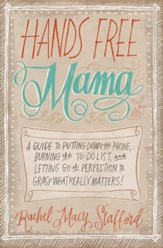 Hands Free Mama: A Guide to Putting Down the Phone, Burning the To-Do List, and Letting Go of Perfection to Grasp What Really Matters! - Slightly Imperfect