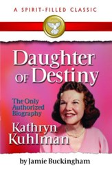 Daughter of Destiny: The Authorized Biography of Kathryn Kuhlman - eBook