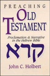 Preaching Old Testament: Proclamation & Narrative in the Hebrew Bible
