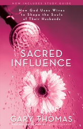 Sacred Influence: What a Man Needs from His Wife to Be the Husband She Wants - eBook