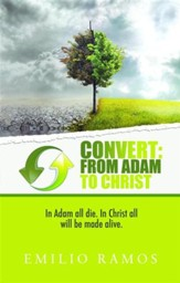 Convert: From Adam to Christ: In Adam all will die, In Christ all will be made Alive - eBook