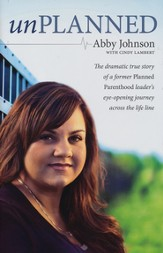 Unplanned: The Dramatic True Story of a Former Planned Parenthood Leader's Journey Across the Life Line