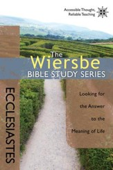 The Wiersbe Bible Study Series: Ecclesiastes: Looking for the Answer to the Meaning of Life - eBook