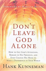 Don't Leave God Alone: How to get God's attention, remain in His presence, and Even change His mind to make a difference i - eBook