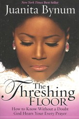 The Threshing Floor: How to Know Without a Doubt That God Hears Your Every Prayer - eBook