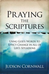 Praying The Scriptures Revised: Using God's words to effect change in all of life's situations - eBook