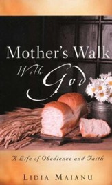 Mother's Walk With God: A Life of Obedience and Faith