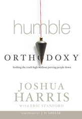 Humble Orthodoxy: Holding the Truth High Without Putting People Down - eBook