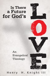 Is There a Future for God's Love?: An Evangelical Theology - eBook