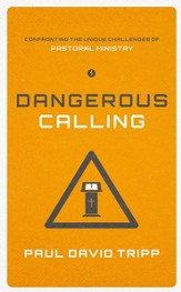 Dangerous Calling: Confronting the Unique Challenges of Pastoral Ministry - eBook