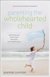 Parenting the Wholehearted Child: Captivating Your Child's Heart with God's Extravagant Grace - Slightly Imperfect