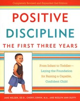 Positive Discipline: The First Three Years: From Infant to Toddler-Laying the Foundation for Raising a Capable, Confident Child