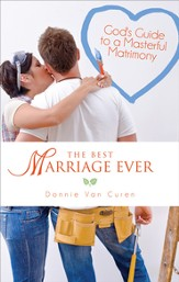 The Best Marriage Ever: God's Guide to a Masterful Matrimony - eBook