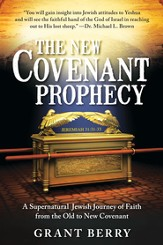 The New Covenant Prophecy: A Supernatural Jewish Journey of Faith from the Old to New Covenant - eBook