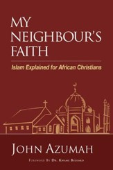My Neighbour's Faith: Islam Explained for African Christians - eBook