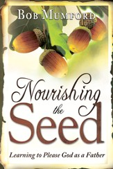 Nourishing the Seed: Learning to Please Father God - eBook